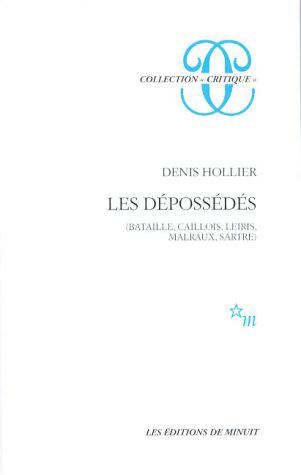 Denis Hollier - Les Dépossédés Bataille, Caillois, Leiris, Malraux, Sartre