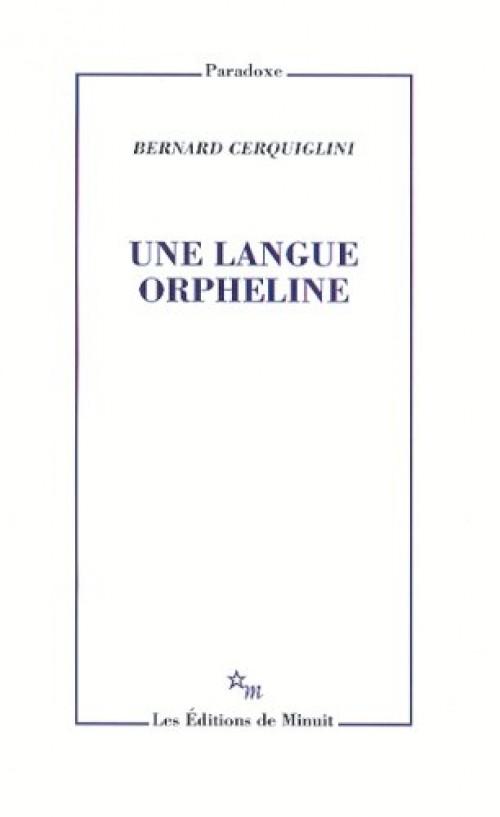 Bernard Cerquiglini - Une langue Orpheline